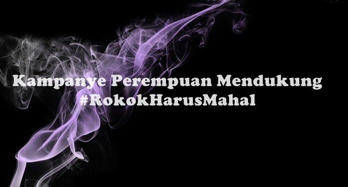 Kampanye Perempuan Mendukung #RokokHarusMahal