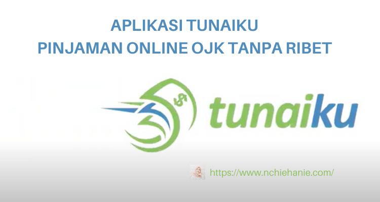 Aplikasi TunaiKu, Pinjaman Online OJK Tanpa Ribet | nchiehanie